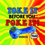 Toke It Before Yor Poke it Condom