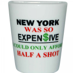 "White Porcelain ""NY was so Expensive"" 10oz Half Shot Glass"